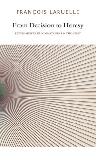 François Laruelle, 'From Decision to Heresy', published by Urbanomic and Sequence Press