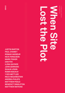 'When Site Lost the Plot', published by Urbanomic